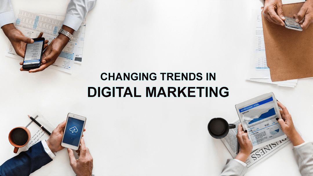 Changing Trends in Digital Marketing